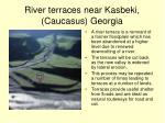 river terraces near kasbeki caucasus georgia