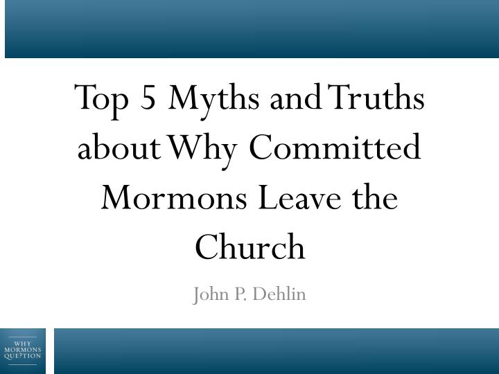 top 5 myths and truths about why committed mormons leave the church n.