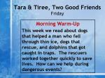 tara tiree two good friends friday