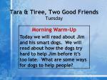 tara tiree two good friends tuesday