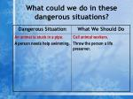 what could we do in these dangerous situations4