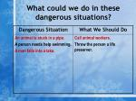 what could we do in these dangerous situations5