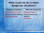what could we do in these dangerous situations6