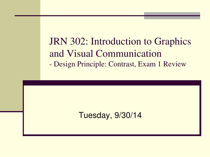 jrn 302 introduction to graphics and visual communication design principle contrast exam 1 review n.