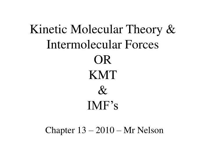 kinetic molecular theory intermolecular forces or kmt imf s n.
