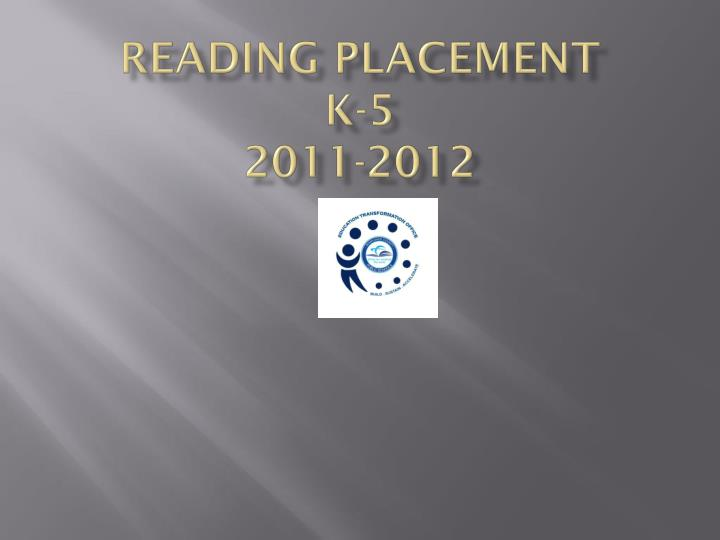 Reading placement k 5 2011 2012