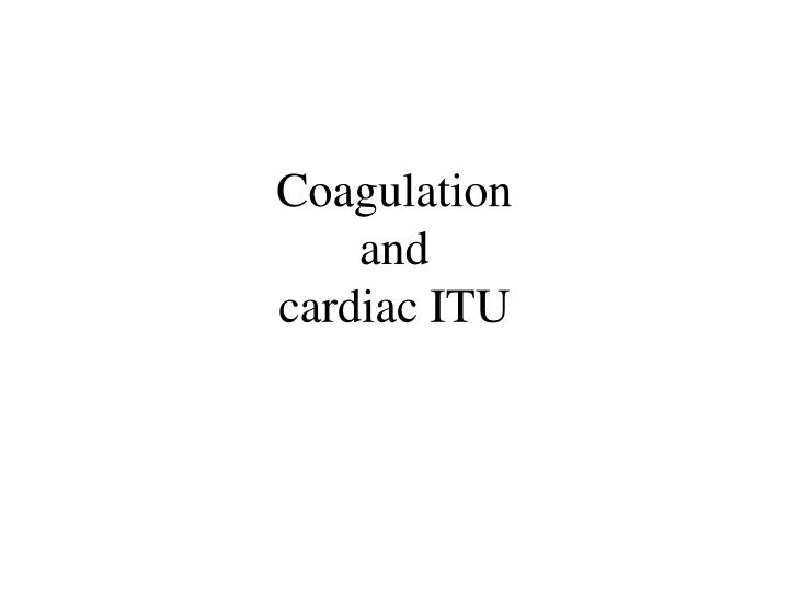 coagulation and cardiac itu n.
