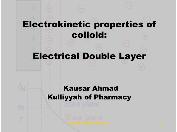 Electrokinetic properties of colloid electrical double layer kausar ahmad kulliyyah of pharmacy