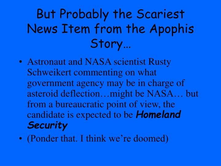 But Probably the Scariest News Item from the Apophis Story…