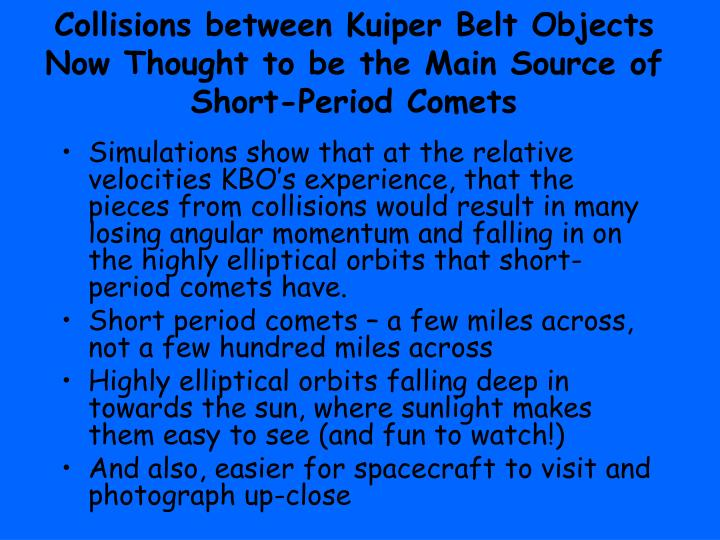 Collisions between Kuiper Belt Objects Now Thought to be the Main Source of Short-Period Comets