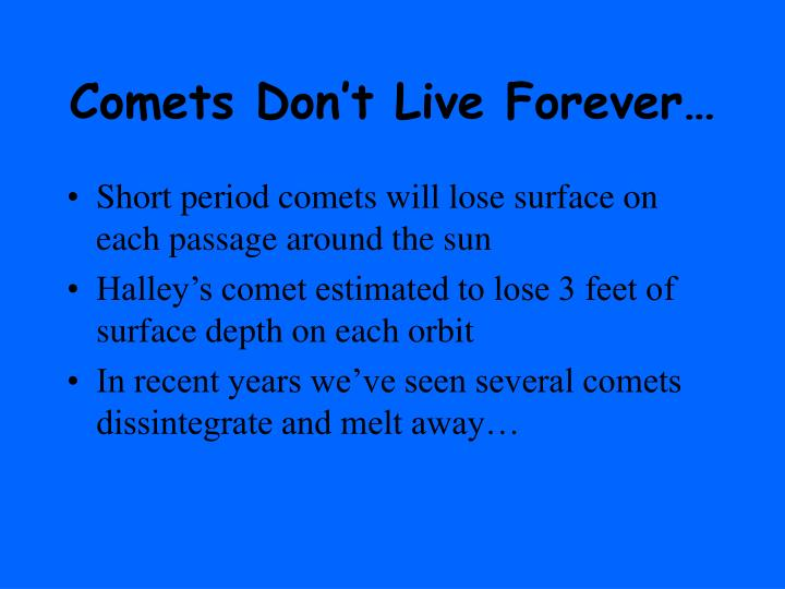 Comets Don't Live Forever…