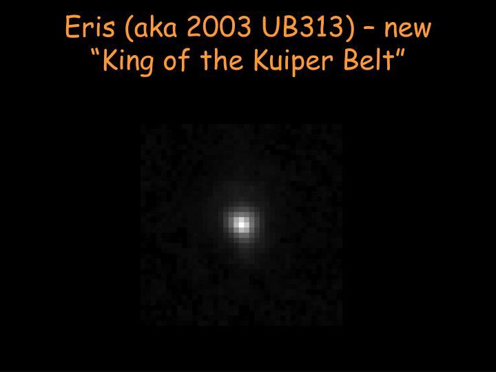 "Eris (aka 2003 UB313) – new ""King of the Kuiper Belt"""