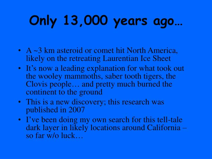 Only 13,000 years ago…