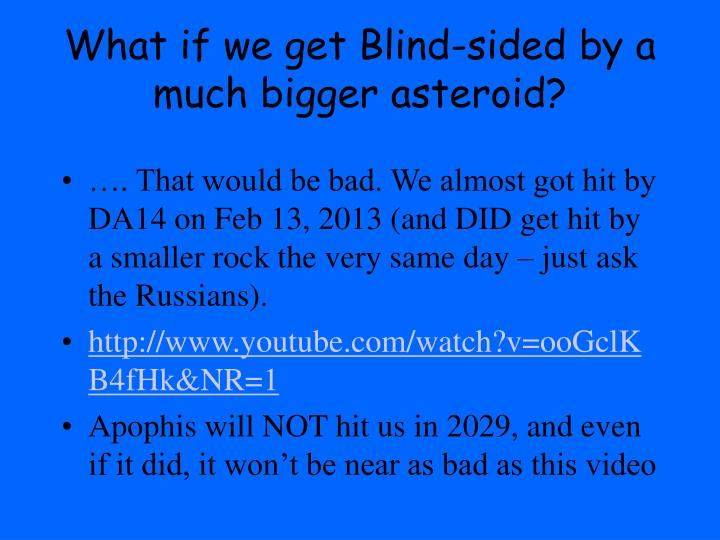 What if we get Blind-sided by a much bigger asteroid?