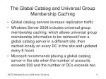 the global catalog and universal group membership caching