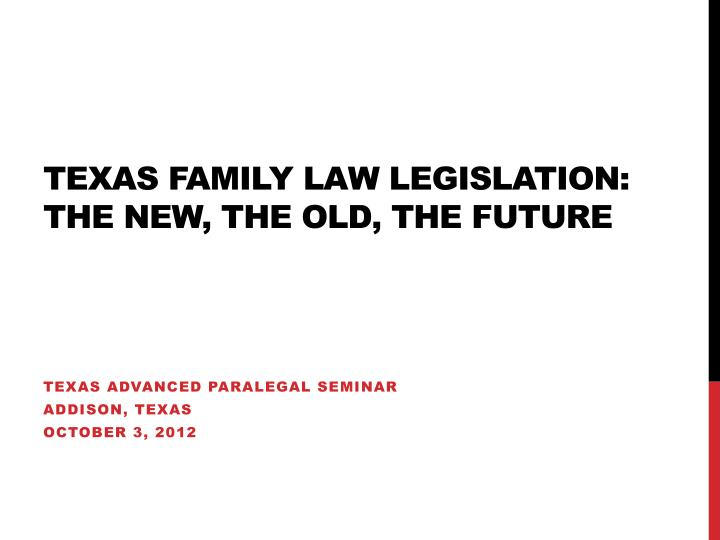 texas family law legislation the new the old the future n.