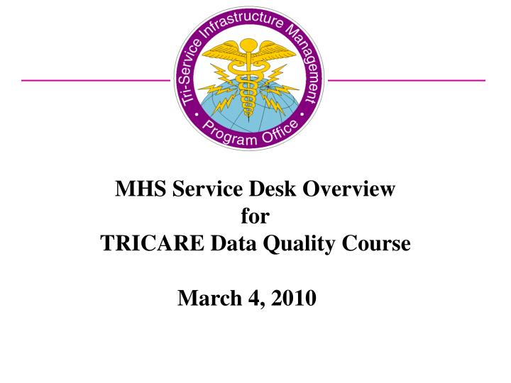 mhs service desk overview for tricare data quality course n.