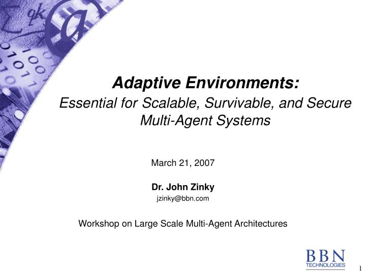 adaptive environments essential for scalable survivable and secure multi agent systems n.