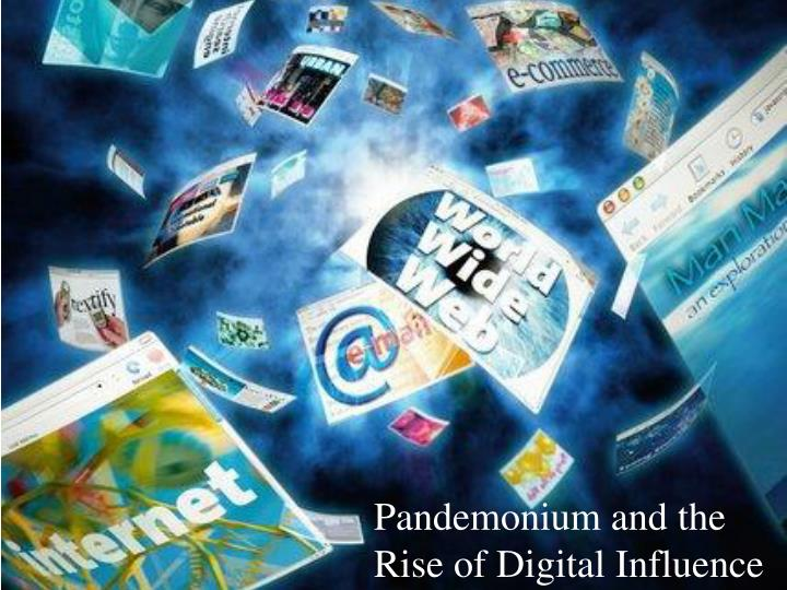 Pandemonium and the Rise of Digital Influence