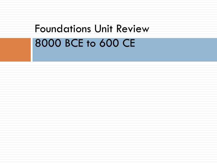 foundations unit review 8000 bce to 600 ce n.