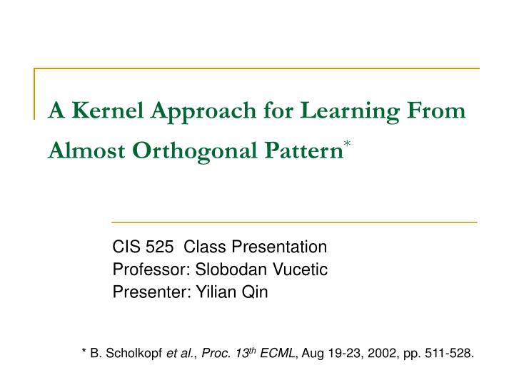a kernel approach for learning from almost orthogonal pattern n.