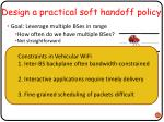 design a practical soft handoff policy