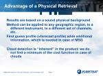 advantage of a physical retrieval