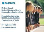 mr zafar masud regional managing director barclays bank southern africa