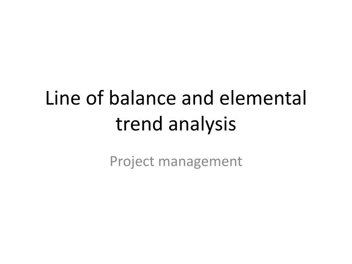 line of balance and elemental trend analysis n.