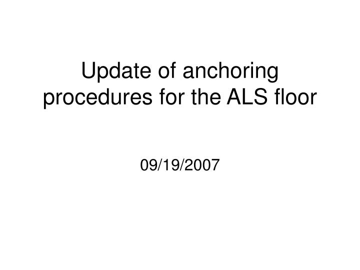 update of anchoring procedures for the als floor n.