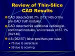 review of thin slice cad results