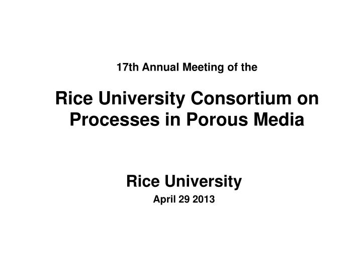 17th annual meeting of the rice university consortium on processes in porous media n.