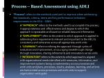 process based assessment using adli
