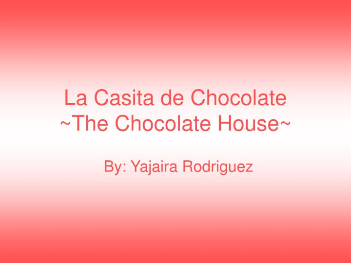 la casita de chocolate the chocolate house n.