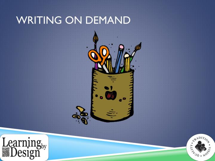 writing on demand The powerpoint ppt presentation: writing on demand preparing for 5th grade assessment is the property of its rightful owner do you have powerpoint slides to share if so, share your ppt presentation slides online with powershowcom.