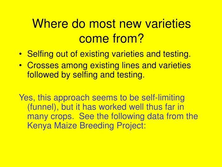 Where do most new varieties come from?