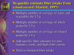 to quickly estimate fiber intake from a food record marlett 1997
