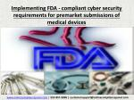 implementing fda compliant cyber security requirements for premarket submissions of medical devices