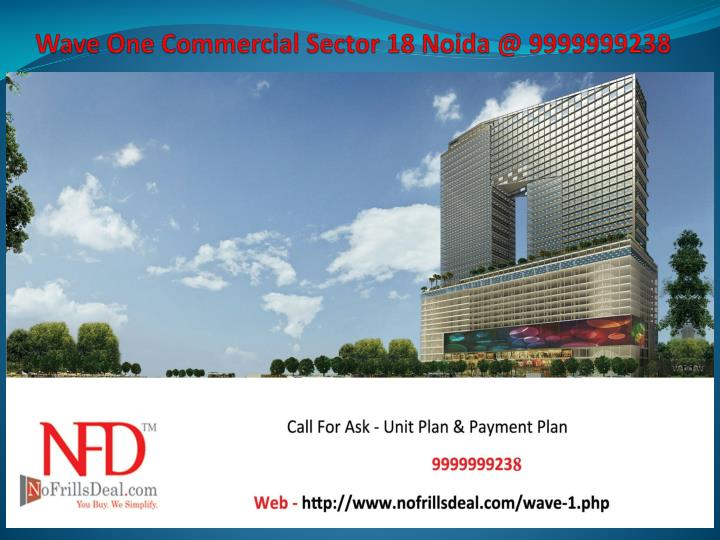 wave one commercial sector 18 noida @ 9999999238 n.