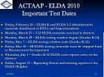 actaap elda 2010 important test dates