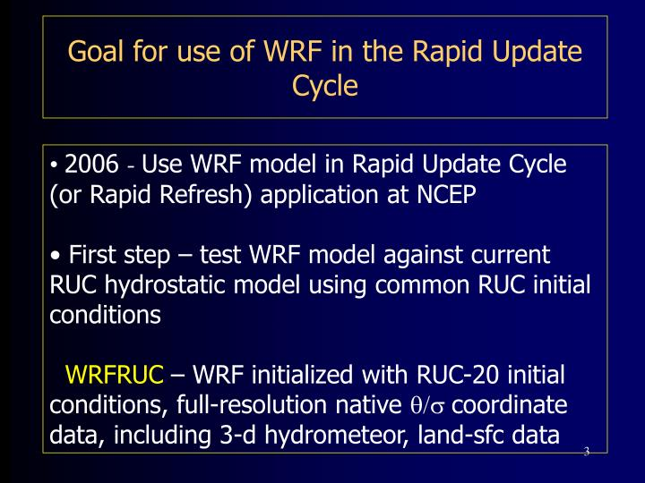 Goal for use of wrf in the rapid update cycle