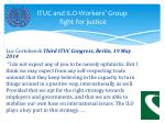 ituc and ilo workers group fight for justice