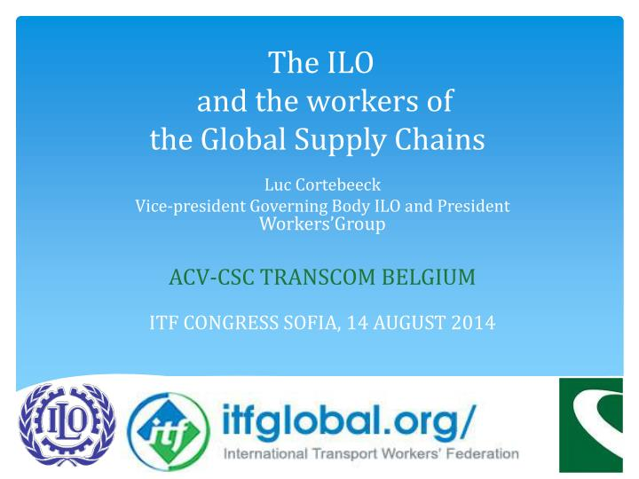 the ilo and the workers of the global supply chains n.