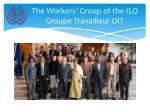 the workers group of the ilo groupe travailleur oit