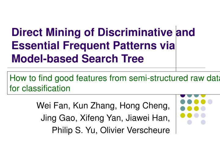 direct mining of discriminative and essential frequent patterns via model based search tree n.