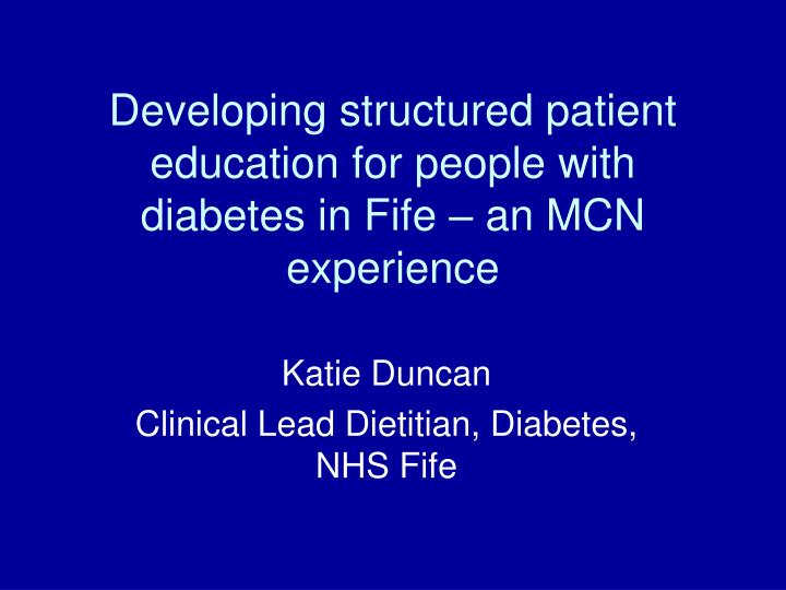developing structured patient education for people with diabetes in fife an mcn experience n.