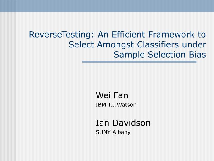 Reversetesting an efficient framework to select amongst classifiers under sample selection bias