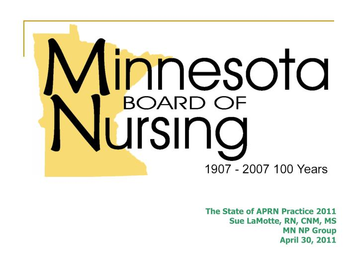 the state of aprn practice 2011 sue lamotte rn cnm ms mn np group april 30 2011 n.