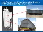 heat recovery and power generation system hrsg components up flow section