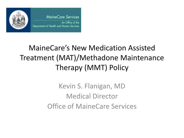 mainecare s new medication assisted treatment mat methadone maintenance therapy mmt policy n.